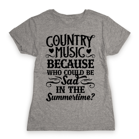 Country Music, Who Could Be Sad In Summer? Womens T-Shirt