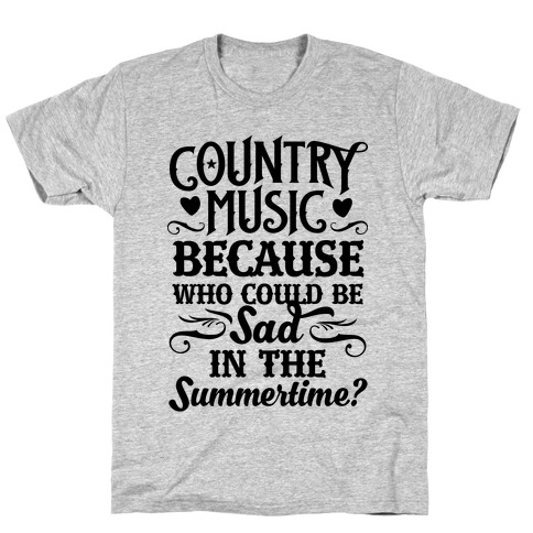 Country Music, Who Could Be Sad In Summer? T-Shirt
