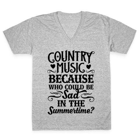 Country Music, Who Could Be Sad In Summer? V-Neck Tee Shirt