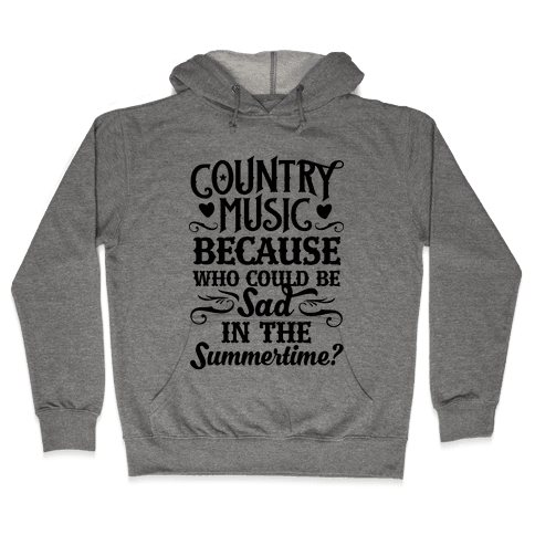 Country Music, Who Could Be Sad In Summer? Hooded Sweatshirt