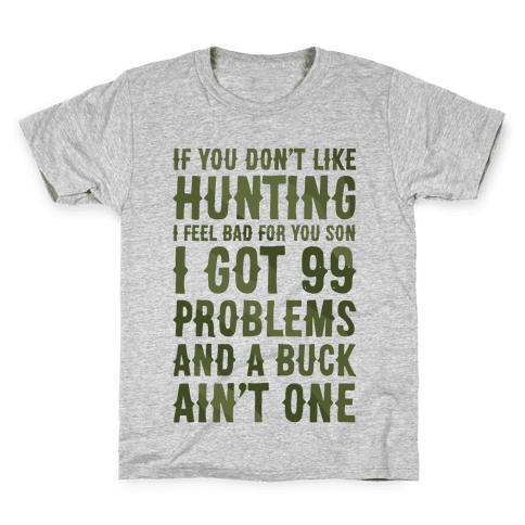 I Got 99 Problems And A Buck Ain't One Kids T-Shirt