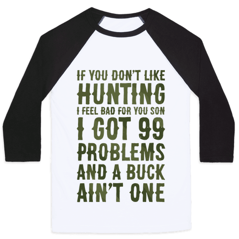 I Got 99 Problems And A Buck Ain't One Baseball Tee