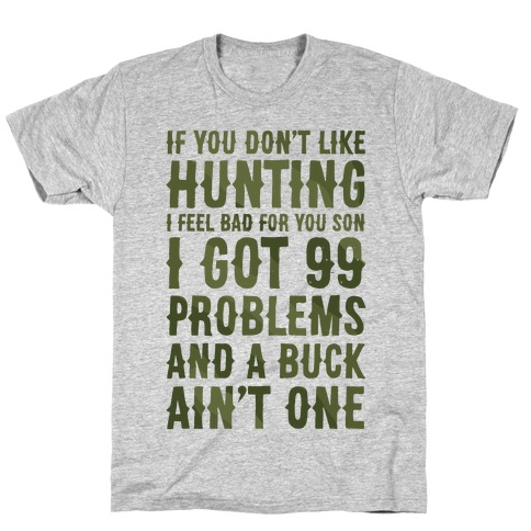 I Got 99 Problems And A Buck Ain't One T-Shirt