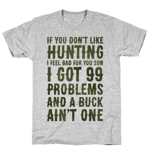 I Got 99 Problems And A Buck Ain't One Mens/Unisex T-Shirt