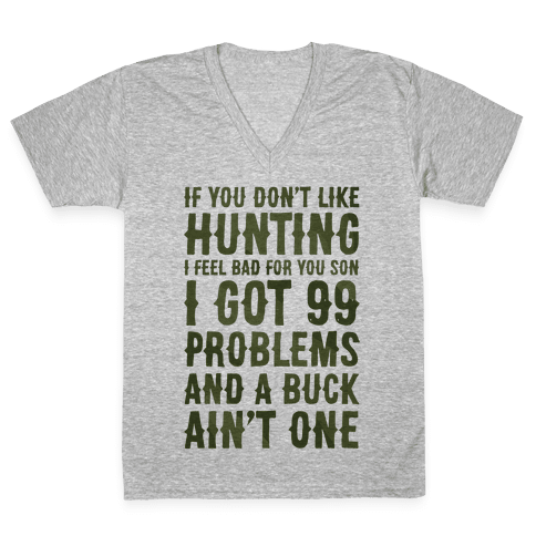 I Got 99 Problems And A Buck Ain't One V-Neck Tee Shirt