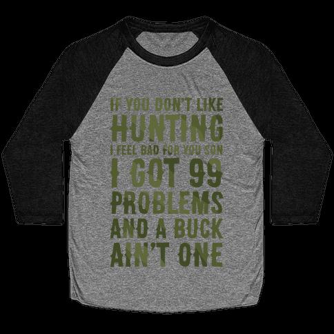 I Got 99 Problems And A Buck Ain't One Baseball Tee