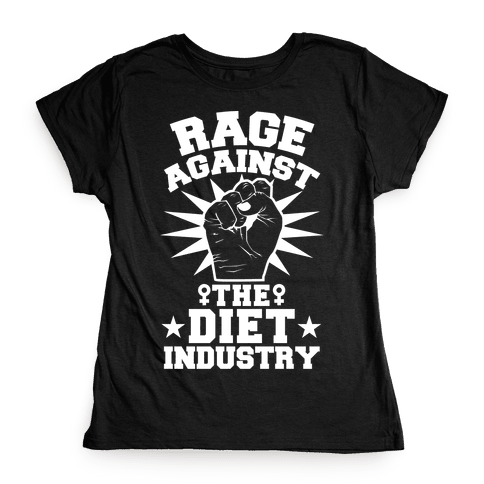 Rage Against the Diet Industry Womens T-Shirt