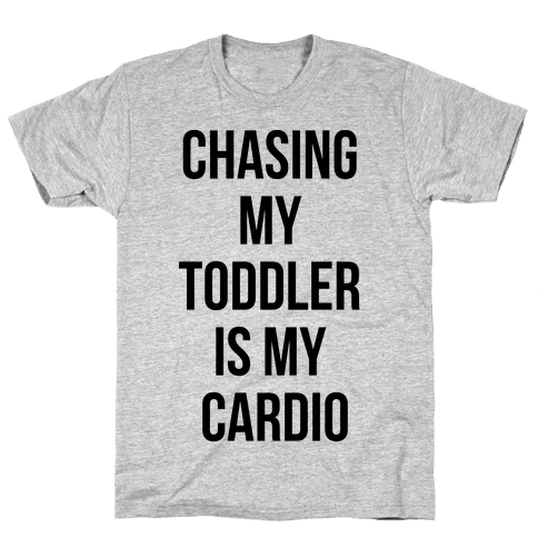 Chasing My Toddler is my Cardio Mens T-Shirt