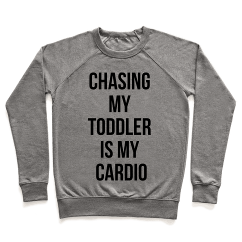 Chasing My Toddler is my Cardio Pullover