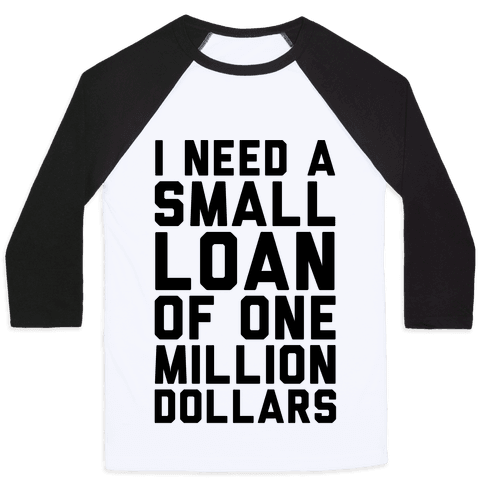 I Need A Small Loan Of One Million Dollars Baseball Tee
