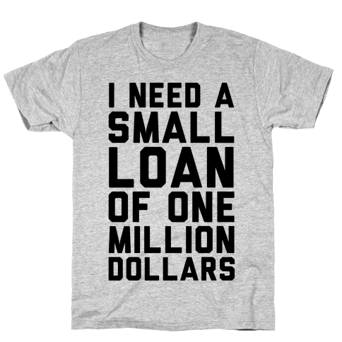 I Need A Small Loan Of One Million Dollars Mens T-Shirt