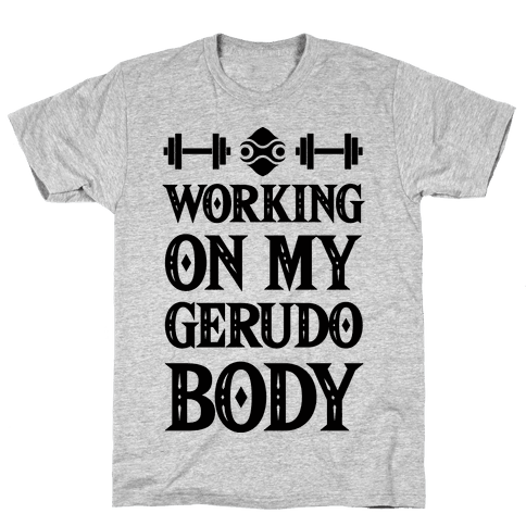 Working On My Gerudo Body Mens T-Shirt