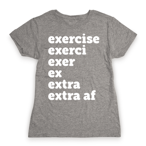 Exercise Extra AF Womens T-Shirt