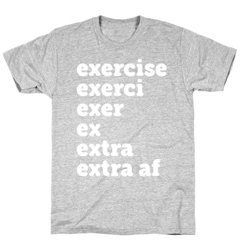 Exercise Extra AF Mens/Unisex T-Shirt