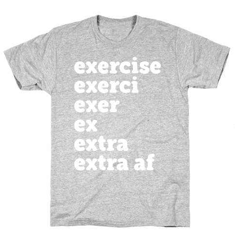 Exercise Extra AF Mens T-Shirt