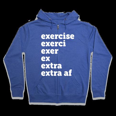 Exercise Extra AF Zip Hoodie