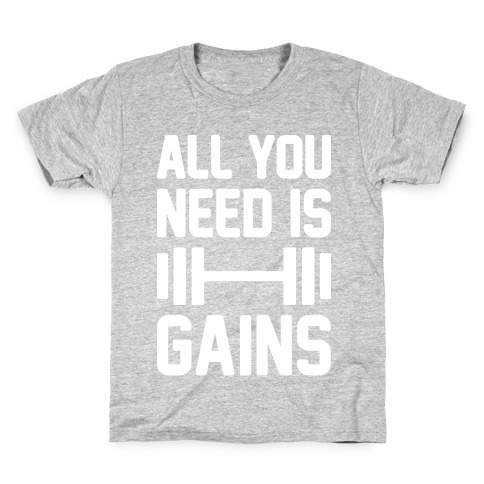 All You Need Is Gains Kids T-Shirt