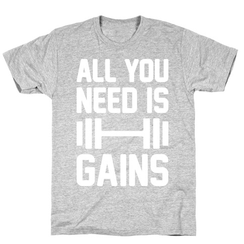 All You Need Is Gains T-Shirt