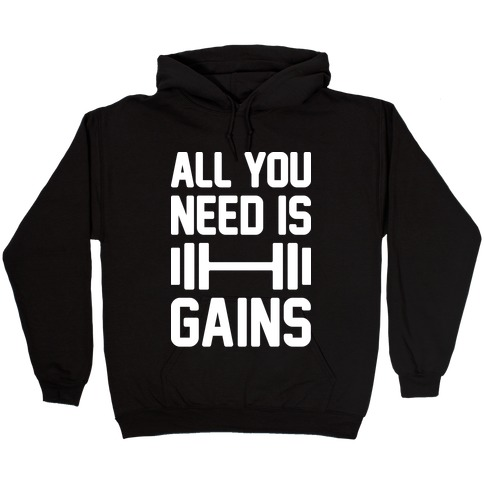 All You Need Is Gains Hooded Sweatshirt