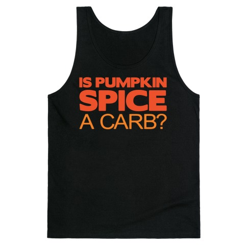 Is Pumpkin Spice A Carb Parody White Print Tank Top