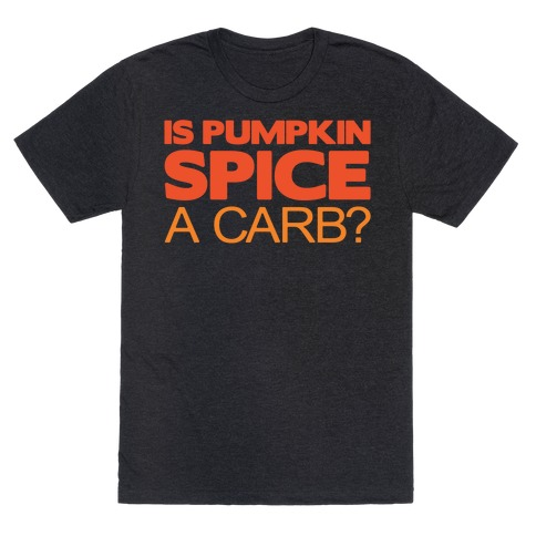 Is Pumpkin Spice A Carb Parody White Print T-Shirt