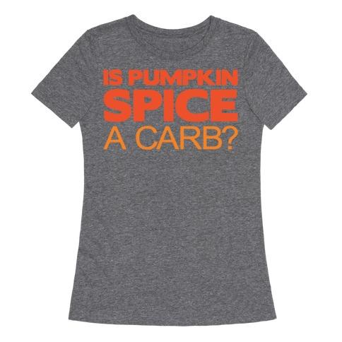 Is Pumpkin Spice A Carb Parody White Print Womens T-Shirt