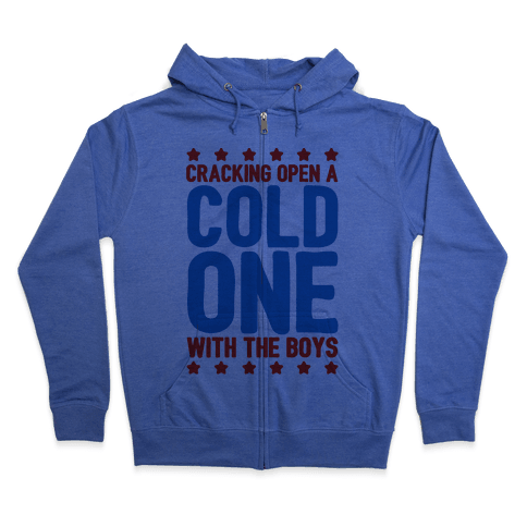 Cracking Open A Cold One With The Boys Zip Hoodie