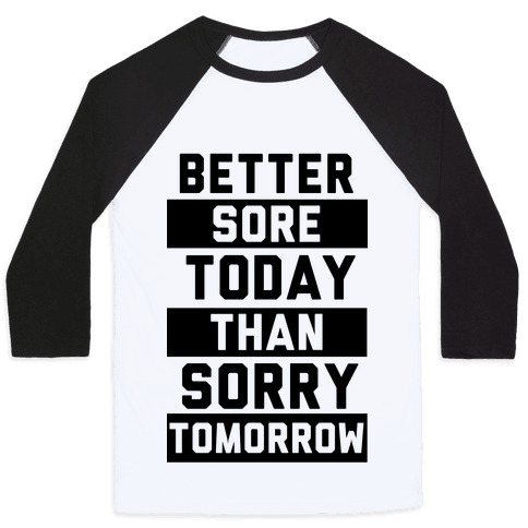 Better Sore Today Than Sorry Tomorrow Baseball Tee
