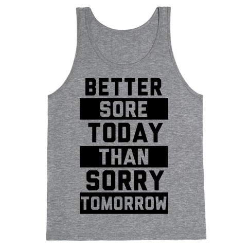 Better Sore Today Than Sorry Tomorrow Tank Top