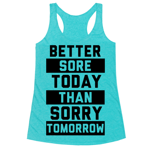Better Sore Today Than Sorry Tomorrow