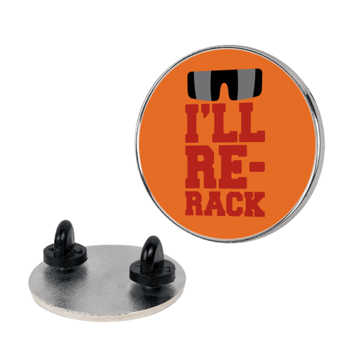 I'll Re-rack Parody Pin