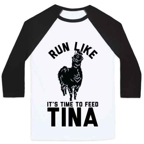 Run Like It's Time To Feed Tina Baseball Tee