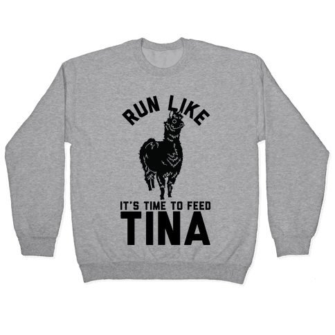Run Like It's Time To Feed Tina Pullover