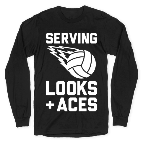 Serving Looks And Aces Volleyball Long Sleeve T-Shirt