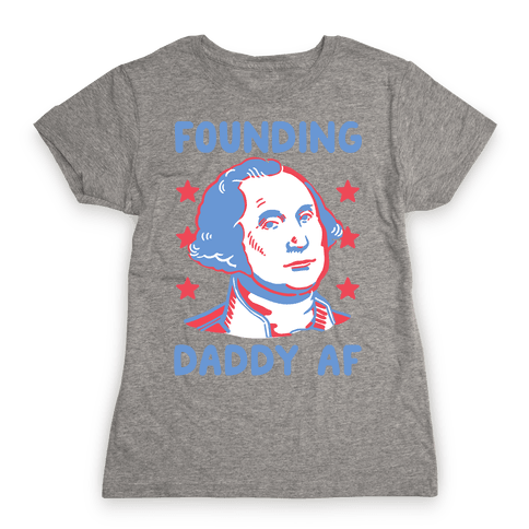 Founding Daddy AF Womens T-Shirt