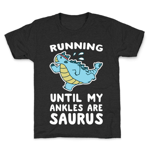 Running Until My Ankles are Saurus  Kids T-Shirt