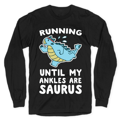 Running Until My Ankles are Saurus Long Sleeve T-Shirt