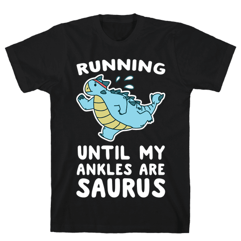 Running Until My Ankles are Saurus Mens/Unisex T-Shirt