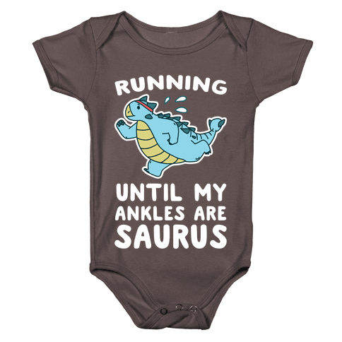 Running Until My Ankles are Saurus Baby One-Piece