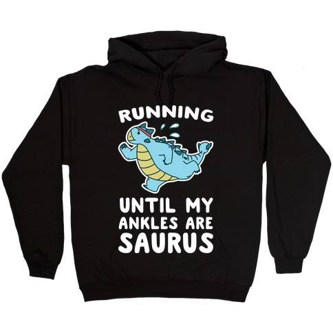 Running Until My Ankles are Saurus  Hooded Sweatshirt