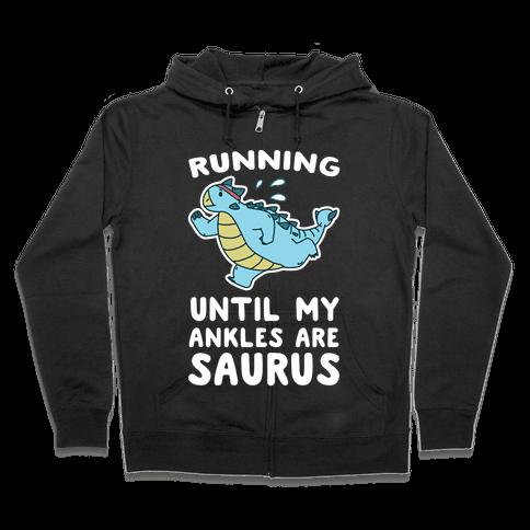 Running Until My Ankles are Saurus  Zip Hoodie