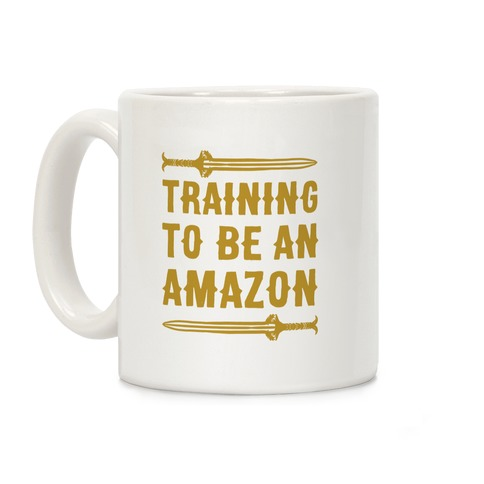 Training To Be An Amazon Parody Coffee Mug