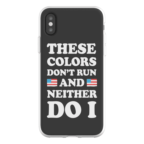 These Colors Don't Run And Neither Do I Phone Flexi-Case
