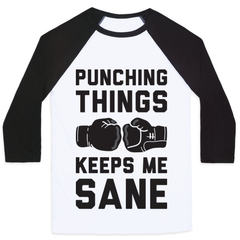 Punching Things Keeps Me Sane Baseball Tee