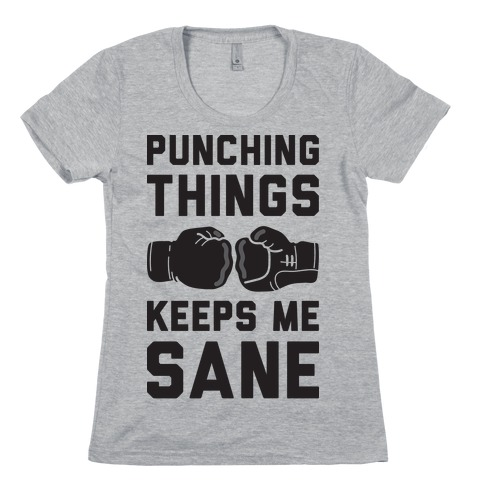 Punching Things Keeps Me Sane Womens T-Shirt