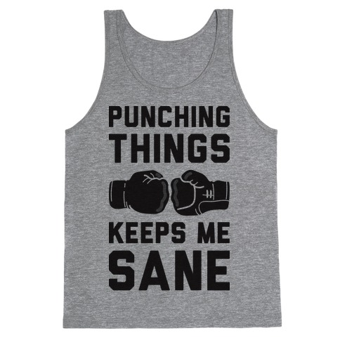 Punching Things Keeps Me Sane Tank Top