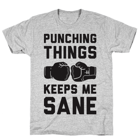 Punching Things Keeps Me Sane Mens T-Shirt