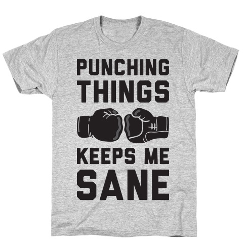 Punching Things Keeps Me Sane T-Shirt