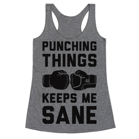 Punching Things Keeps Me Sane Racerback Tank Top