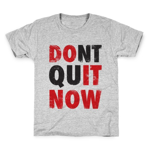 Dont Quit Now (Do It Now) Kids T-Shirt